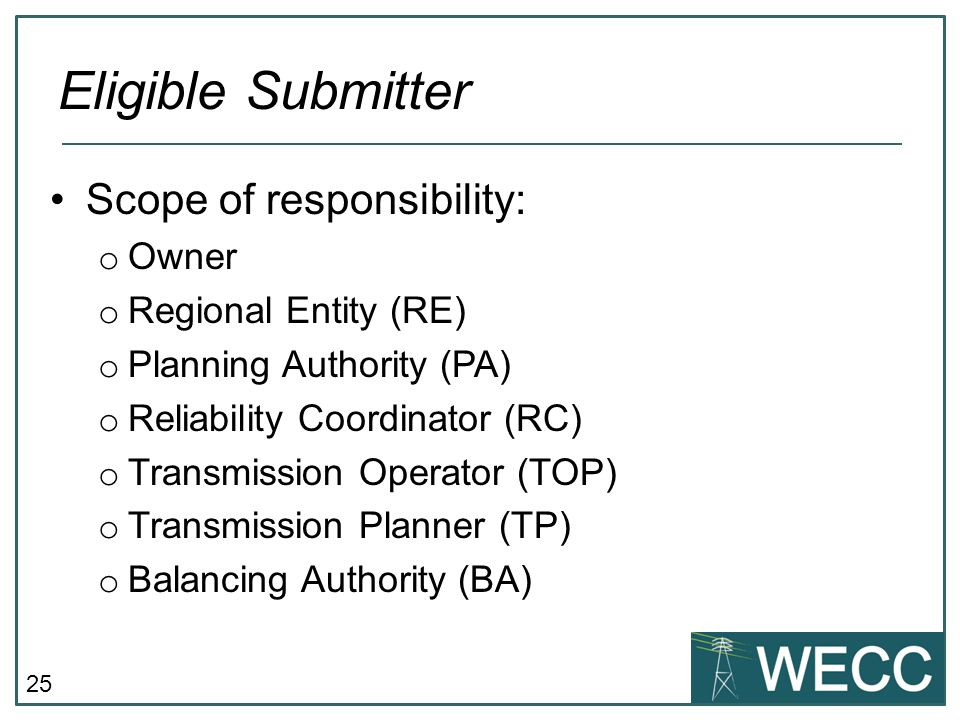 25 Scope of responsibility: o Owner o Regional Entity (RE) o Planning Authority (PA) o Reliability Coordinator (RC) o Transmission Operator (TOP) o Tr