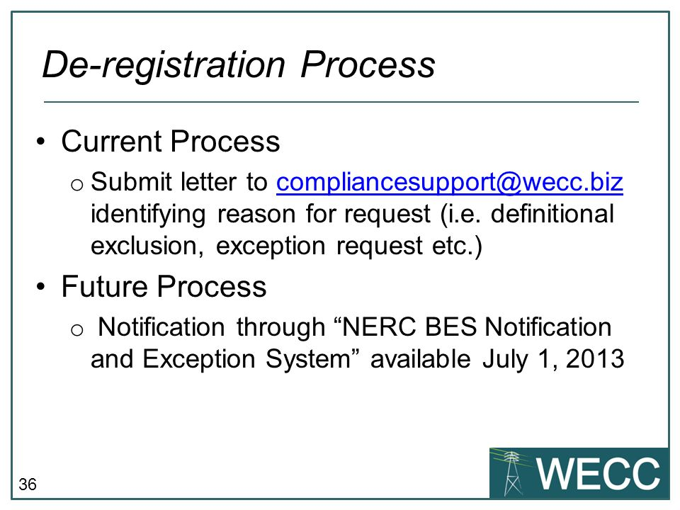36 Current Process o Submit letter to compliancesupport@wecc.biz identifying reason for request (i.e. definitional exclusion, exception request etc.)c