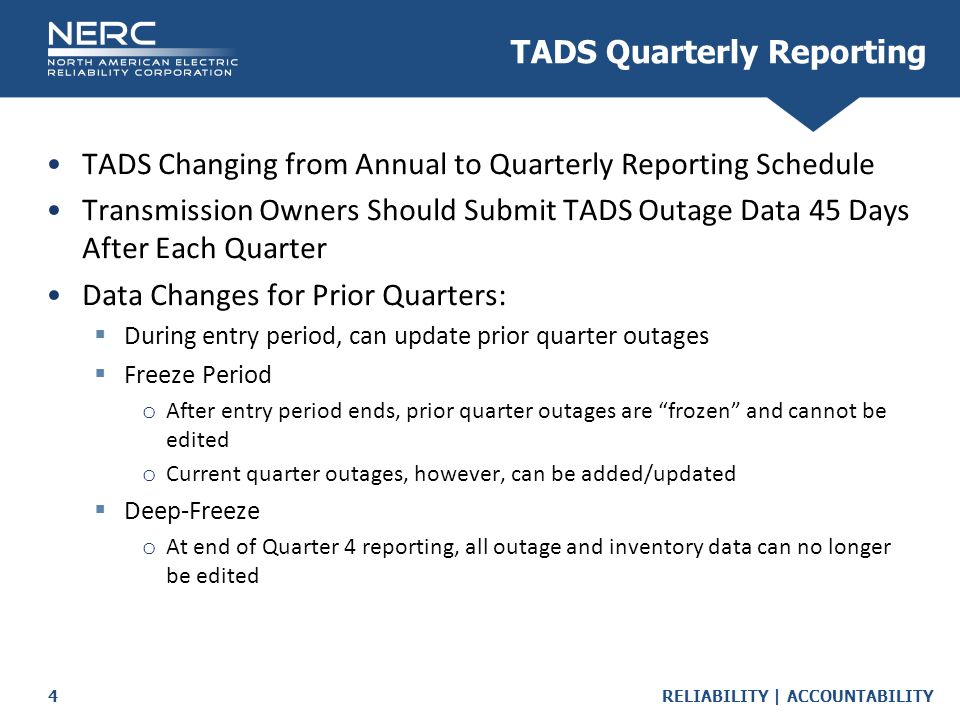 RELIABILITY | ACCOUNTABILITY4 TADS Changing from Annual to Quarterly Reporting Schedule Transmission Owners Should Submit TADS Outage Data 45 Days Aft