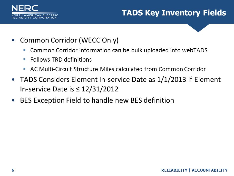 RELIABILITY | ACCOUNTABILITY6 Common Corridor (WECC Only)  Common Corridor information can be bulk uploaded into webTADS  Follows TRD definitions 
