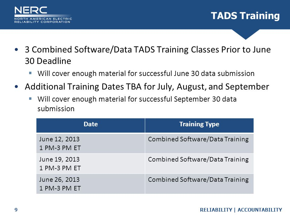 RELIABILITY | ACCOUNTABILITY9 3 Combined Software/Data TADS Training Classes Prior to June 30 Deadline  Will cover enough material for successful Jun