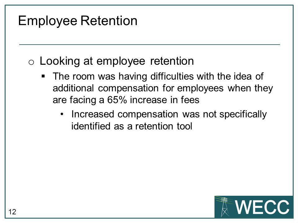 12 o Looking at employee retention  The room was having difficulties with the idea of additional compensation for employees when they are facing a 65