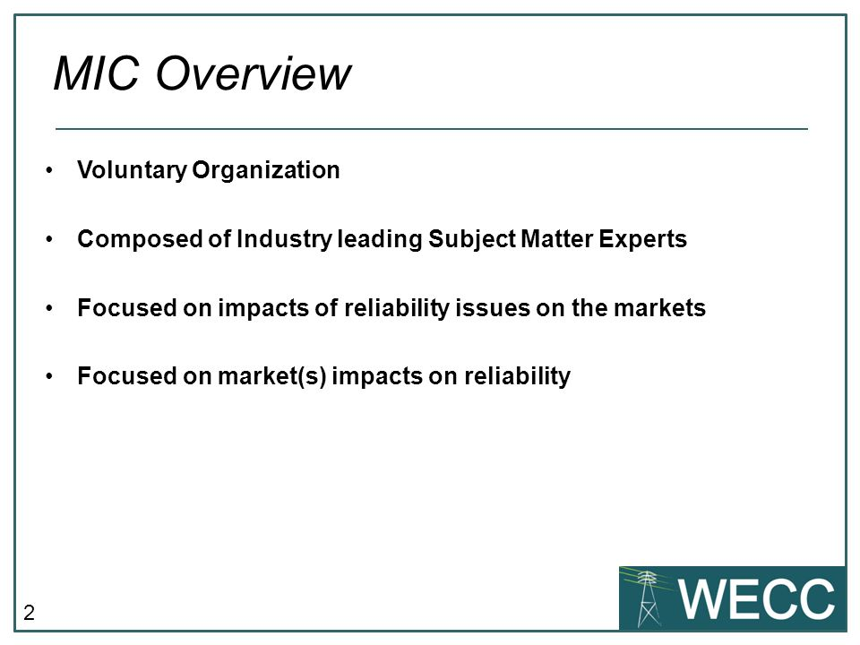 2 Voluntary Organization Composed of Industry leading Subject Matter Experts Focused on impacts of reliability issues on the markets Focused on market(s) impacts on reliability MIC Overview