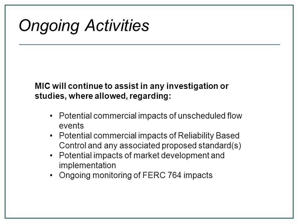 Ongoing Activities MIC will continue to assist in any investigation or studies, where allowed, regarding: Potential commercial impacts of unscheduled