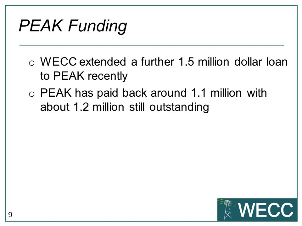 9 o WECC extended a further 1.5 million dollar loan to PEAK recently o PEAK has paid back around 1.1 million with about 1.2 million still outstanding