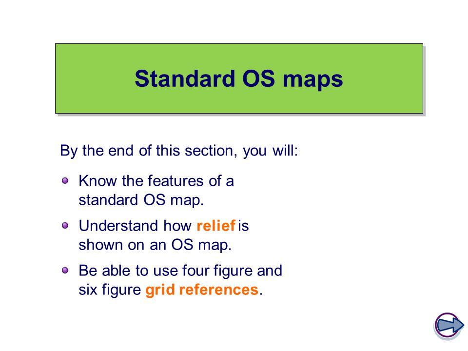 Standard OS maps Know the features of a standard OS map.