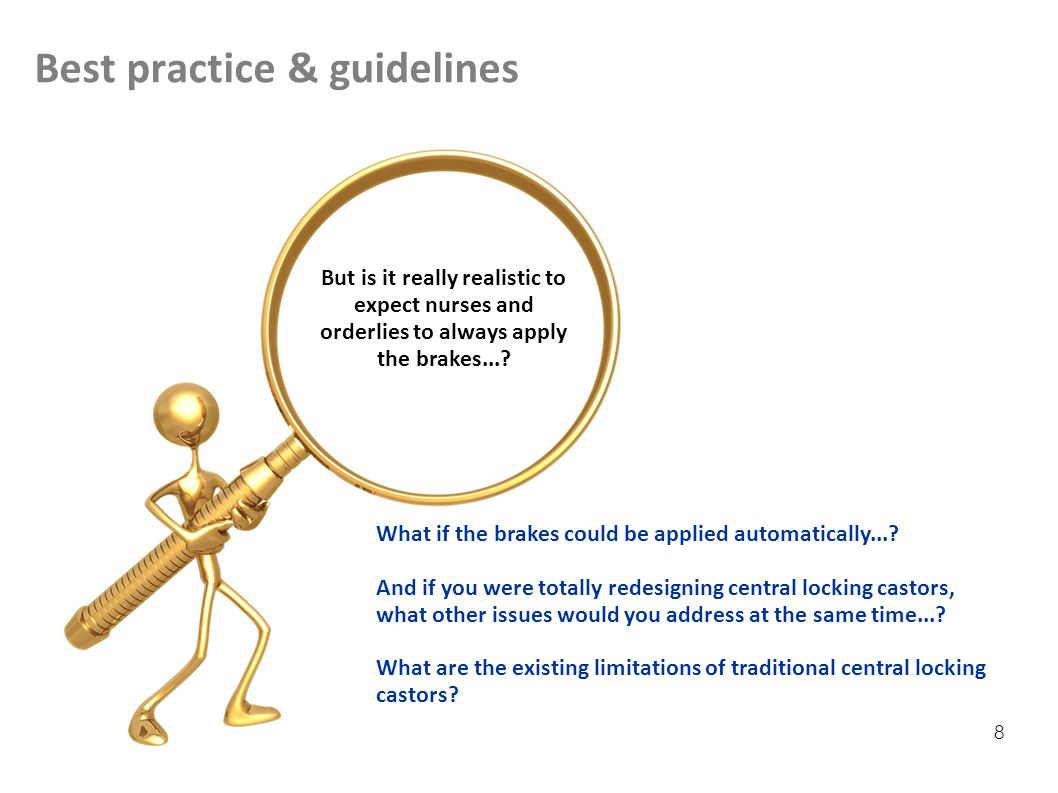 Best practice & guidelines 8 But is it really realistic to expect nurses and orderlies to always apply the brakes....