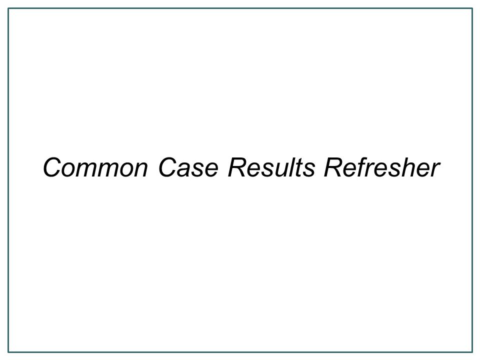 Common Case Results Refresher