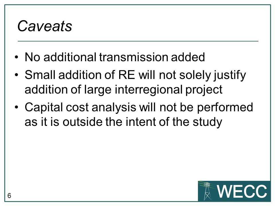 6 No additional transmission added Small addition of RE will not solely justify addition of large interregional project Capital cost analysis will not