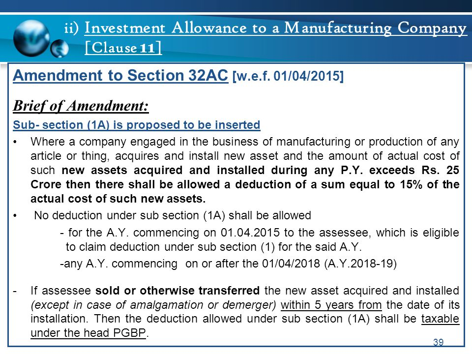 ii) Investment Allowance to a Manufacturing Company [Clause 11 ] Amendment to Section 32AC [w.e.f. 01/04/2015] Brief of Amendment: Sub- section (1A) i