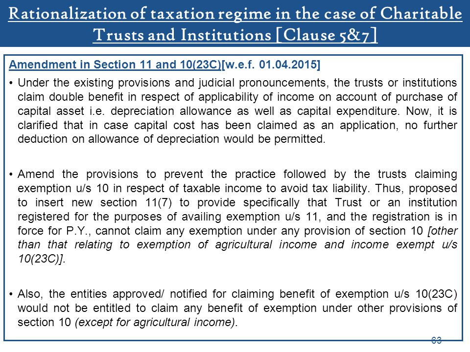 Rationalization of taxation regime in the case of Charitable Trusts and Institutions [Clause 5&7] Amendment in Section 11 and 10(23C)[w.e.f. 01.04.201