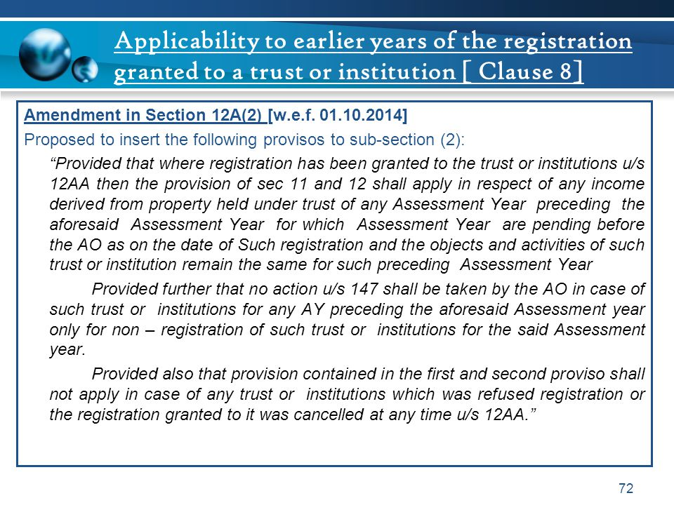 Applicability to earlier years of the registration granted to a trust or institution [ Clause 8] Amendment in Section 12A(2) [w.e.f. 01.10.2014] Propo