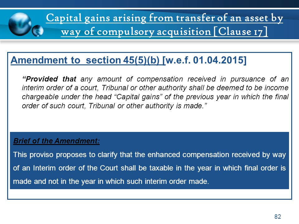 "Capital gains arising from transfer of an asset by way of compulsory acquisition [Clause 17] Amendment to section 45(5)(b) [w.e.f. 01.04.2015] ""Provid"