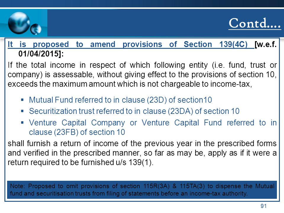Contd…. It is proposed to amend provisions of Section 139(4C) [w.e.f. 01/04/2015]: If the total income in respect of which following entity (i.e. fund