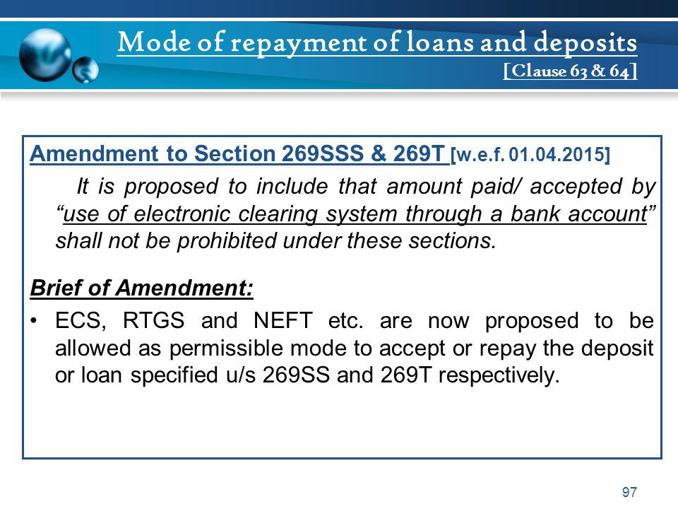 Mode of repayment of loans and deposits [Clause 63 & 64] Amendment to Section 269SSS & 269T [w.e.f. 01.04.2015] It is proposed to include that amount