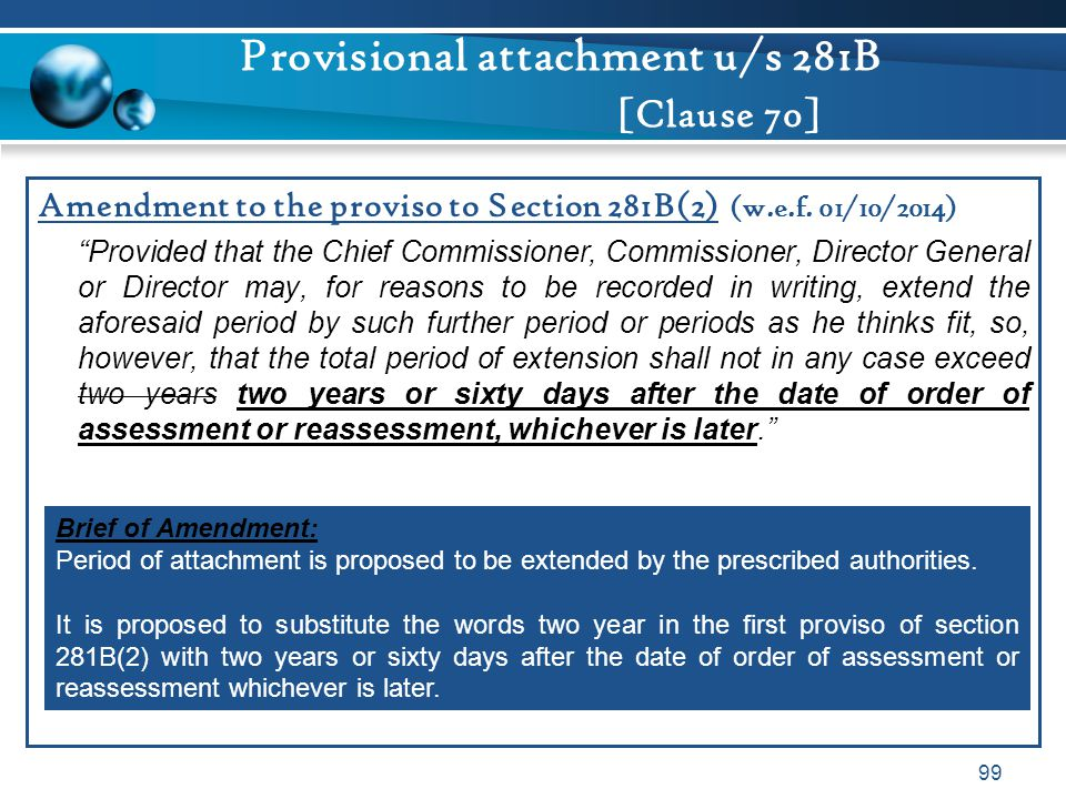 "Provisional attachment u/s 281B [Clause 70] Amendment to the proviso to Section 281B(2) (w.e.f. 01/10/2014) ""Provided that the Chief Commissioner, Com"