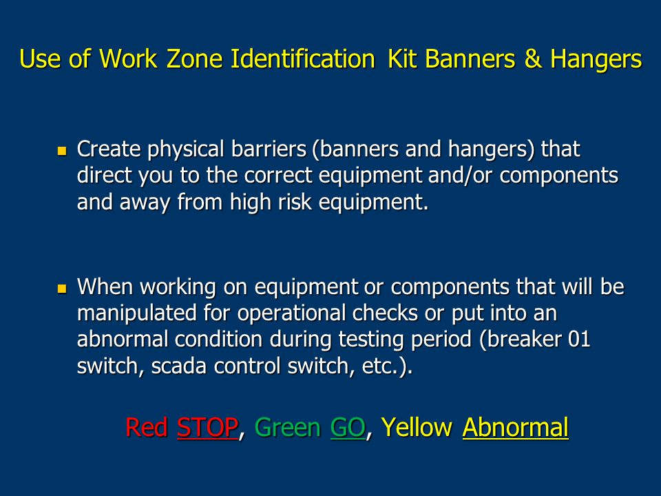 Create physical barriers (banners and hangers) that direct you to the correct equipment and/or components and away from high risk equipment.