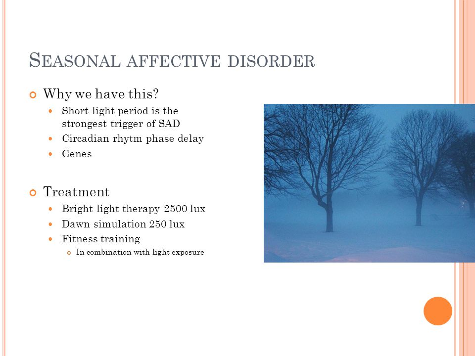 S EASONAL AFFECTIVE DISORDER Why we have this.