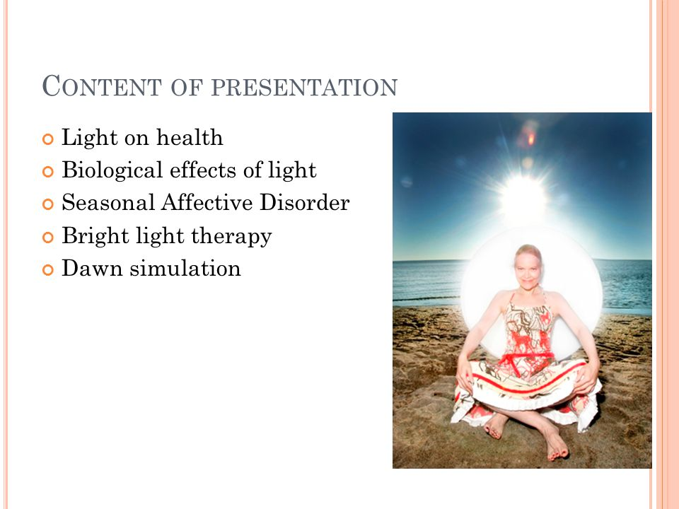 S UMMARY circadian system is important for your overall health Bright light is not just for SAD anymore Dawn simulation might be leading light treatment in the future