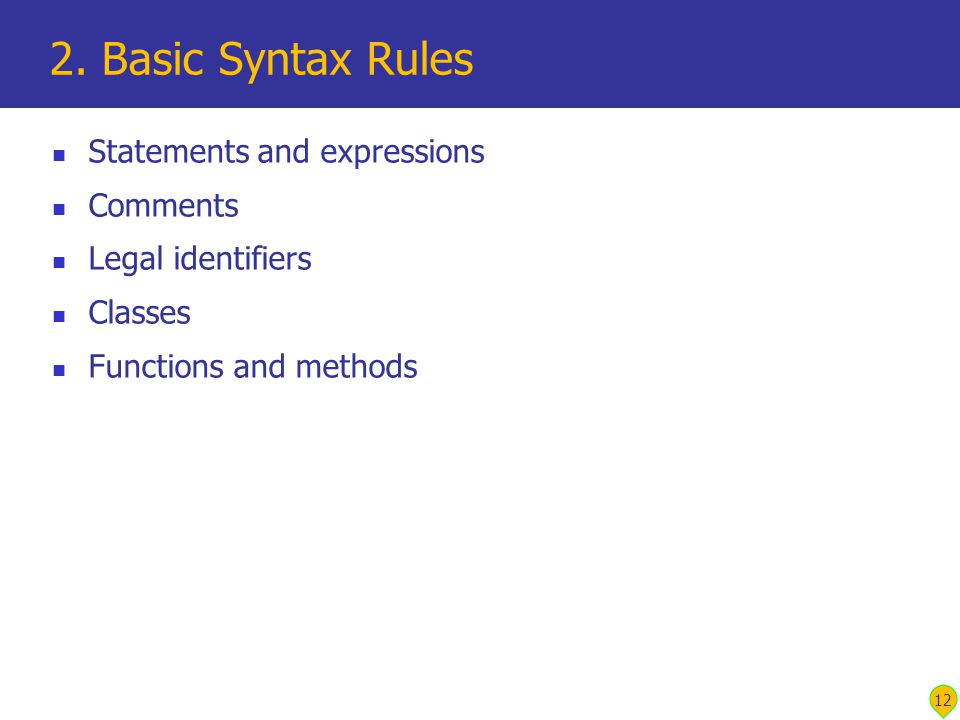 12 2. Basic Syntax Rules Statements and expressions Comments Legal identifiers Classes Functions and methods