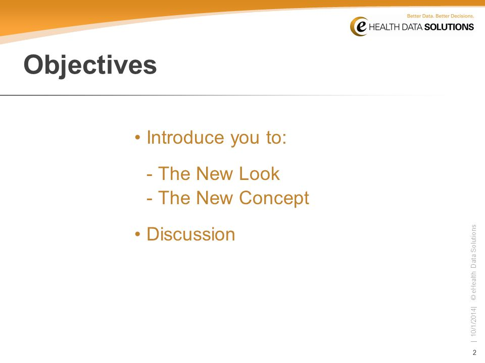 22 | 10/1/2014| © eHealth Data Solutions Objectives Introduce you to: - The New Look - The New Concept Discussion