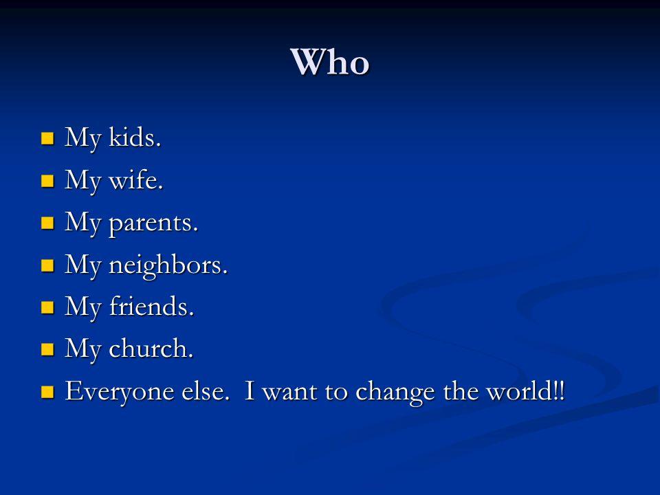 Who My kids. My kids. My wife. My wife. My parents.