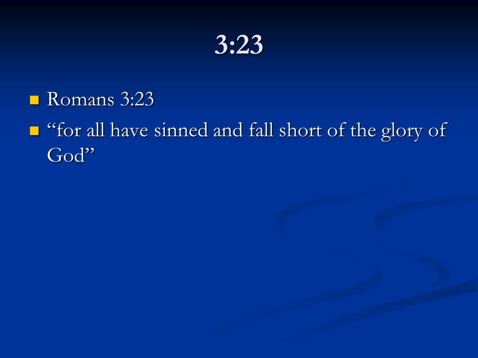 3:23 Romans 3:23 Romans 3:23 for all have sinned and fall short of the glory of God for all have sinned and fall short of the glory of God