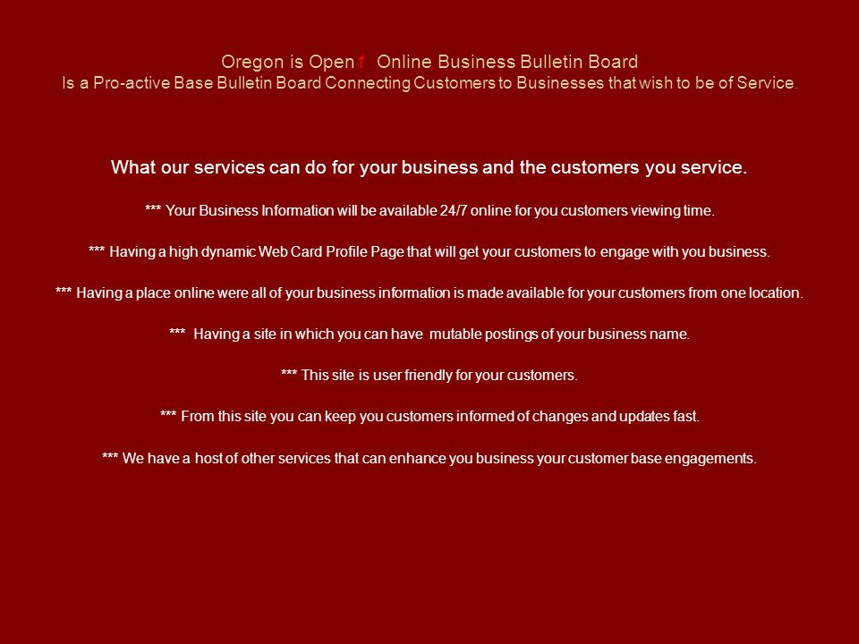 Oregon is Open1 Online Business Bulletin Board Is a Pro-active Base Bulletin Board Connecting Customers to Businesses that wish to be of Service. What