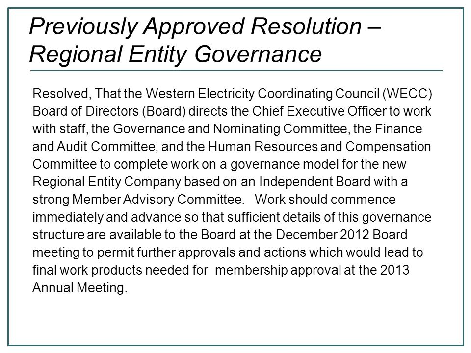 85 Dec 2012 Resolution 6 NRE Corporate Matters For all resolutions, right-click here http://bit.ly/SrIrV9http://bit.ly/SrIrV9 Resolved, That the Western Electricity Coordinating Council (WECC) Board of Directors (Board) determines that, following the proposed bifurcation into regional (RE) and non-regional (NRE) entities, the NRE should be structured and governed such that it may qualify for IRS 501(c)(4) status as a public welfare corporation.