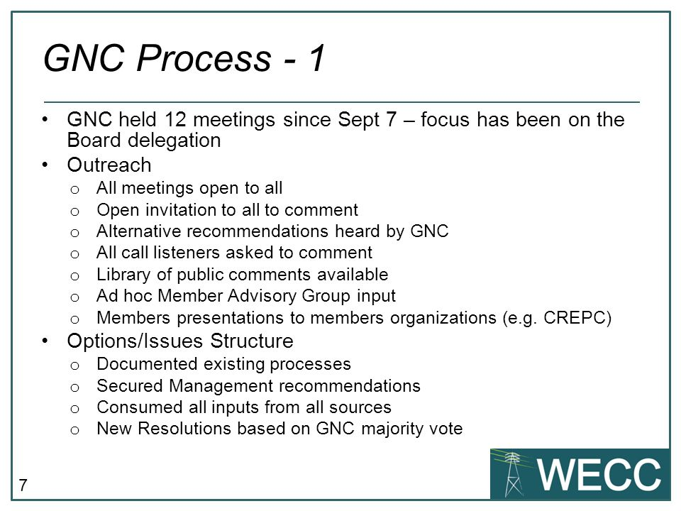 88 Dec 2012 Resolution 7b – NRE Board Structure and Direction – Independent For all resolutions, right-click here http://bit.ly/SrIrV9http://bit.ly/SrIrV9 Resolved, That the Western Electricity Coordinating Council (WECC) Board of Directors (Board), having reconsidered the option of establishing an Independent Board for the non-regional entity (NRE) as a component of the proposed bifurcation into regional (RE) and non-regional entities, supports the implementation of an Independent Board governance model for the NRE.