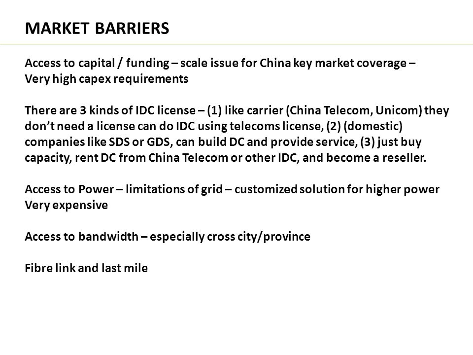 MARKET BARRIERS Access to capital / funding – scale issue for China key market coverage – Very high capex requirements There are 3 kinds of IDC licens