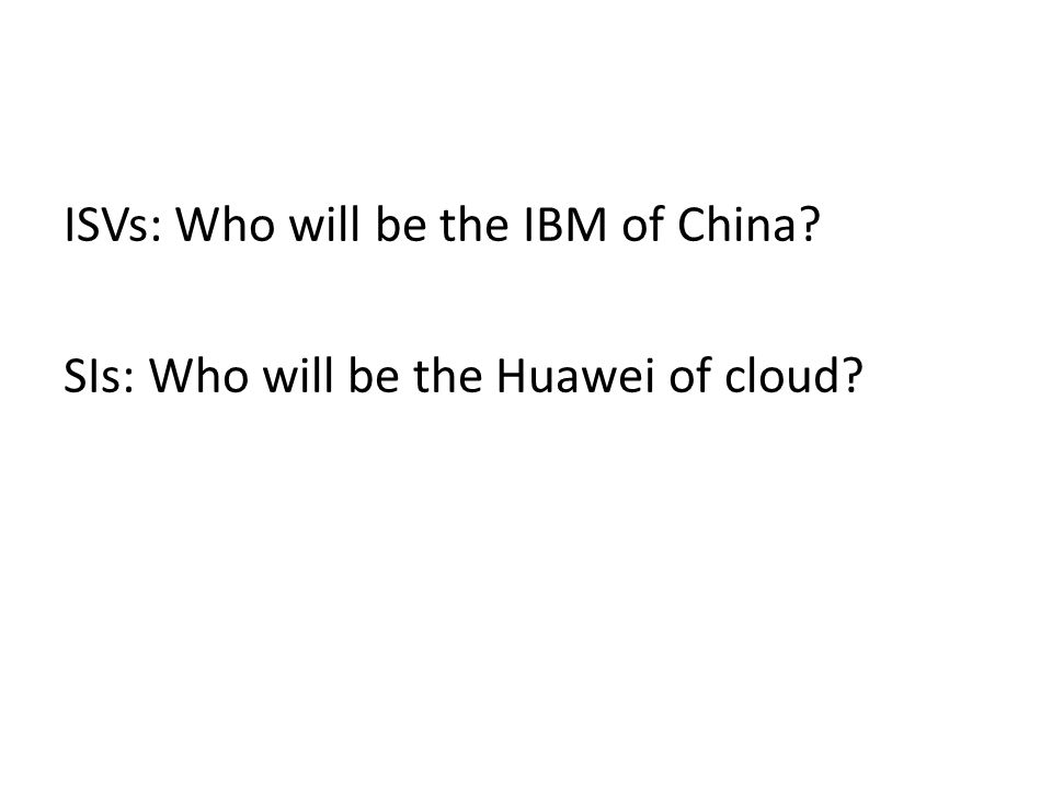 ISVs: Who will be the IBM of China? SIs: Who will be the Huawei of cloud?