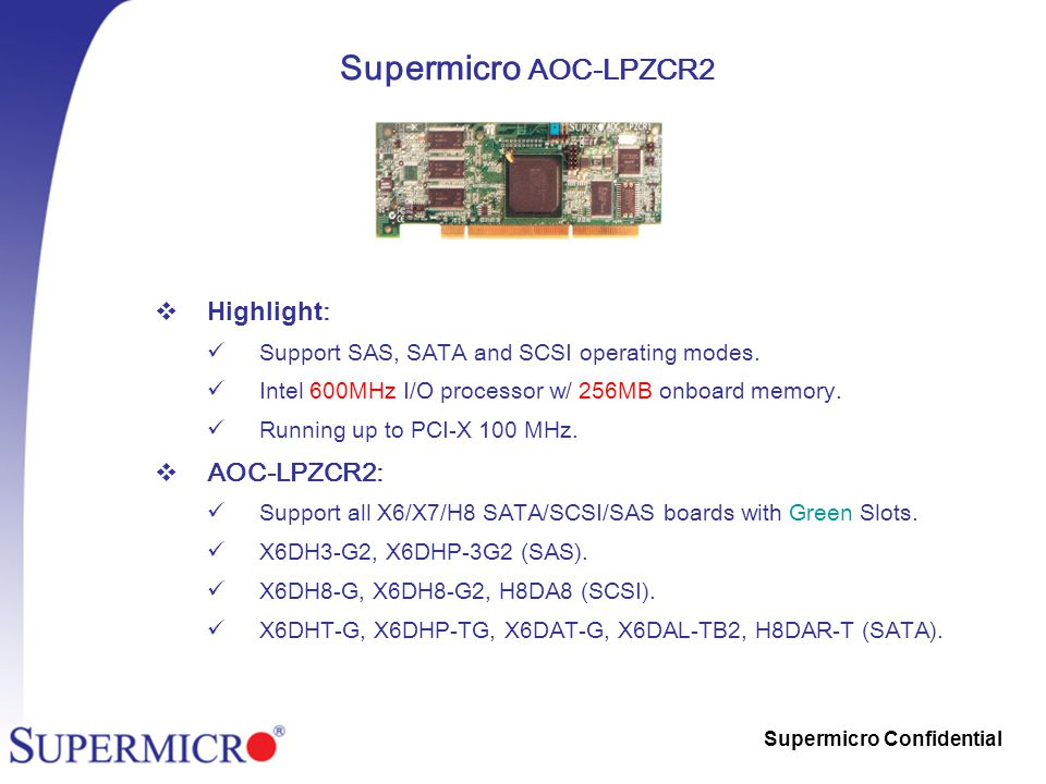 Supermicro Confidential Supermicro AOC-LPZCR2  Highlight : Support SAS, SATA and SCSI operating modes.