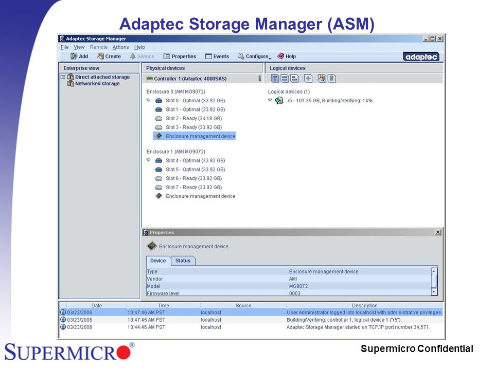 Supermicro Confidential Adaptec Storage Manager (ASM) Support both Windows and Linux environments
