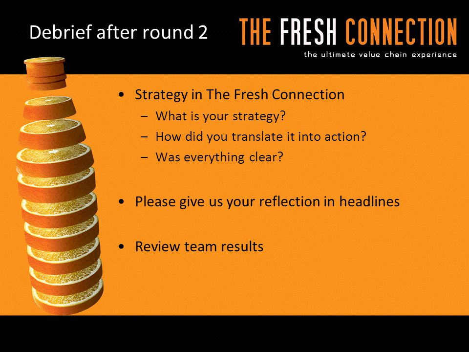 Debrief after round 2 Strategy in The Fresh Connection –What is your strategy.