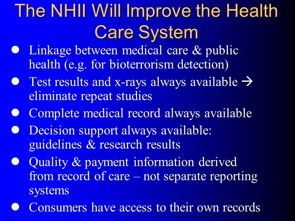 The NHII Will Improve the Health Care System Linkage between medical care & public health (e.g.