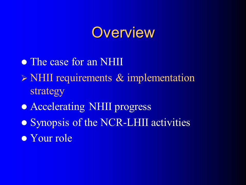 Accelerating NHII Progress Through a Six Point Strategy Inform – Disseminate NHII vision – Catalog NHII activities – Disseminate lessons learned Collaborate with Stakeholders Convene – NHII 04: 7/21-23/2004 in D.C.