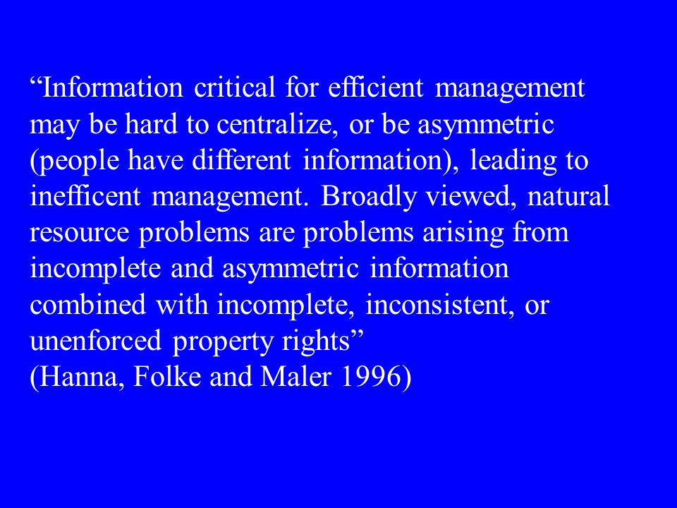 Information critical for efficient management may be hard to centralize, or be asymmetric (people have different information), leading to inefficent management.