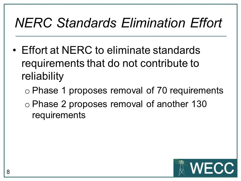 8 Effort at NERC to eliminate standards requirements that do not contribute to reliability o Phase 1 proposes removal of 70 requirements o Phase 2 proposes removal of another 130 requirements NERC Standards Elimination Effort