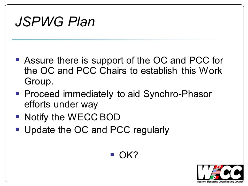 JSPWG Plan  Assure there is support of the OC and PCC for the OC and PCC Chairs to establish this Work Group.