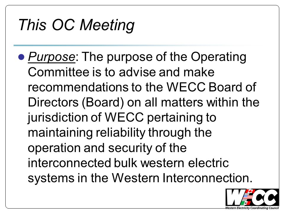 This OC Meeting (Cont.) ● Goals:  Diligently address all approval items for the best benefit of the Western Interconnection.