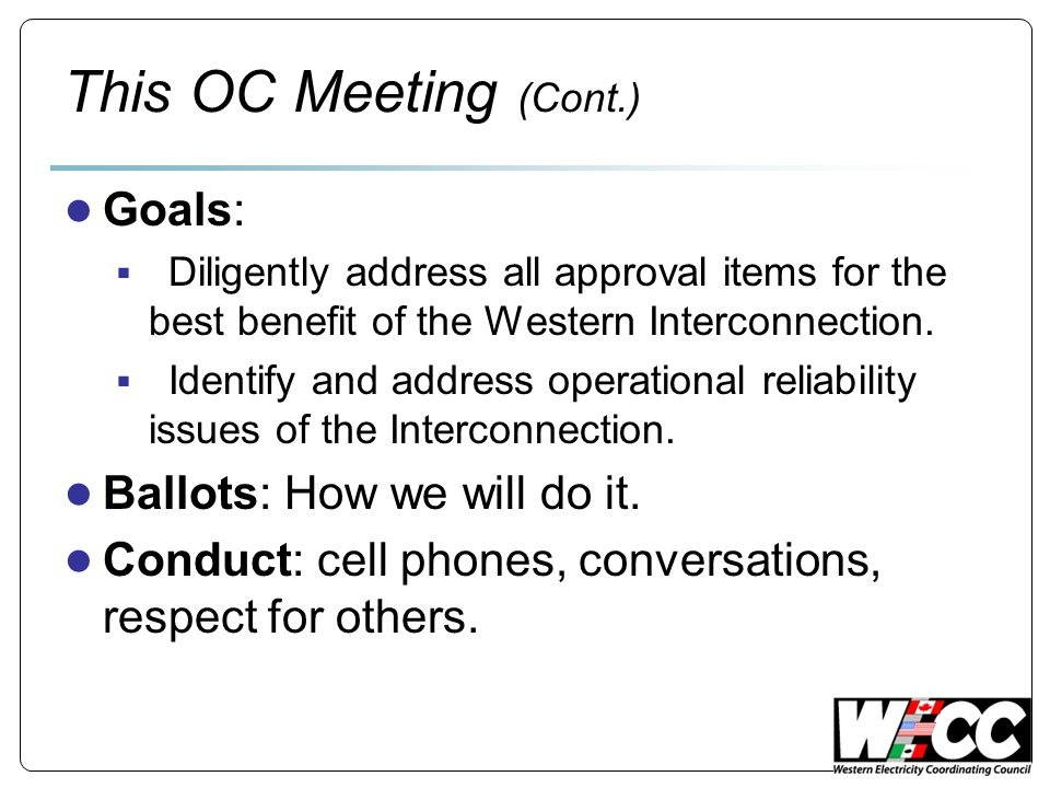 Approve the OC Agenda ● Add: Synchro-Phasor Joint Work Group Charter and formation (after goals) Approve the March 2009 OC Meeting Minutes 5