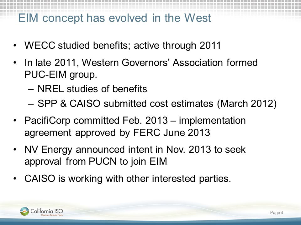 EIM concept has evolved in the West WECC studied benefits; active through 2011 In late 2011, Western Governors' Association formed PUC-EIM group.