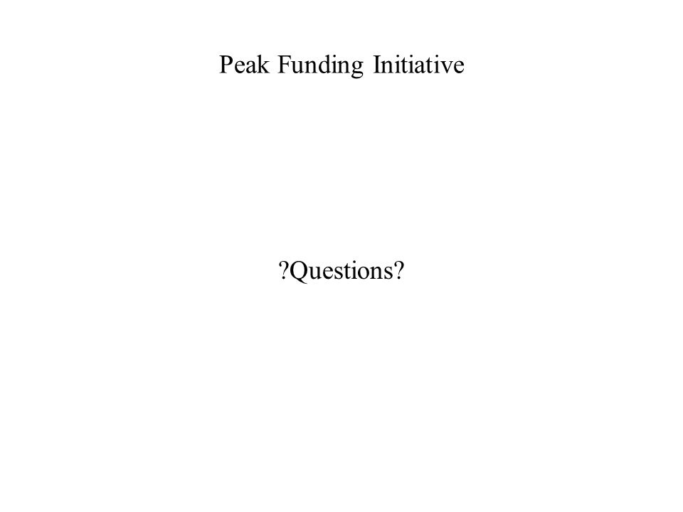 Peak Funding Initiative Questions