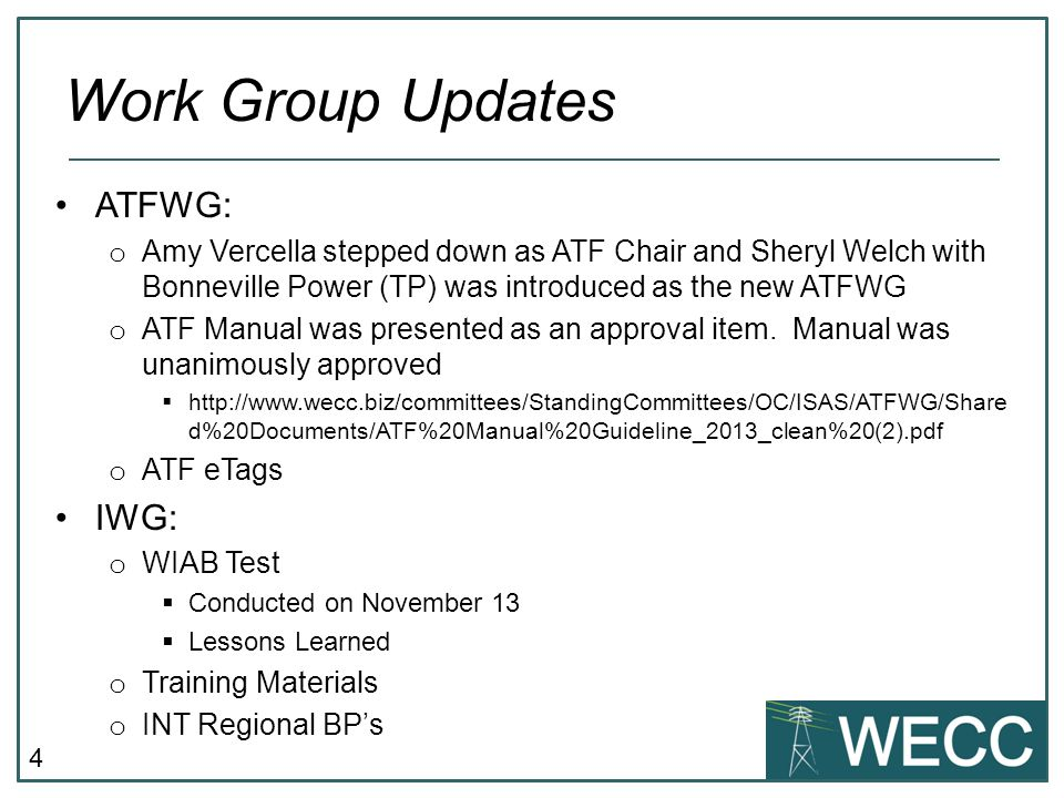 4 ATFWG: o Amy Vercella stepped down as ATF Chair and Sheryl Welch with Bonneville Power (TP) was introduced as the new ATFWG o ATF Manual was presented as an approval item.