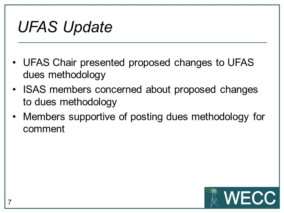 7 UFAS Chair presented proposed changes to UFAS dues methodology ISAS members concerned about proposed changes to dues methodology Members supportive of posting dues methodology for comment UFAS Update