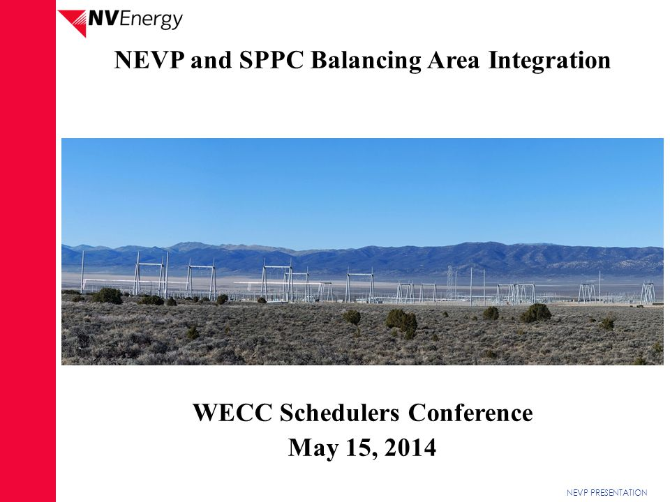 NEVP PRESENTATION NEVP and SPPC Balancing Area Integration WECC Schedulers Conference May 15, 2014