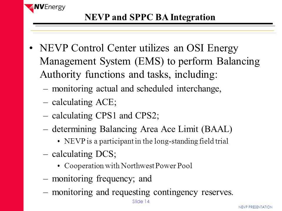 NEVP PRESENTATION NEVP and SPPC BA Integration NEVP Control Center utilizes an OSI Energy Management System (EMS) to perform Balancing Authority funct
