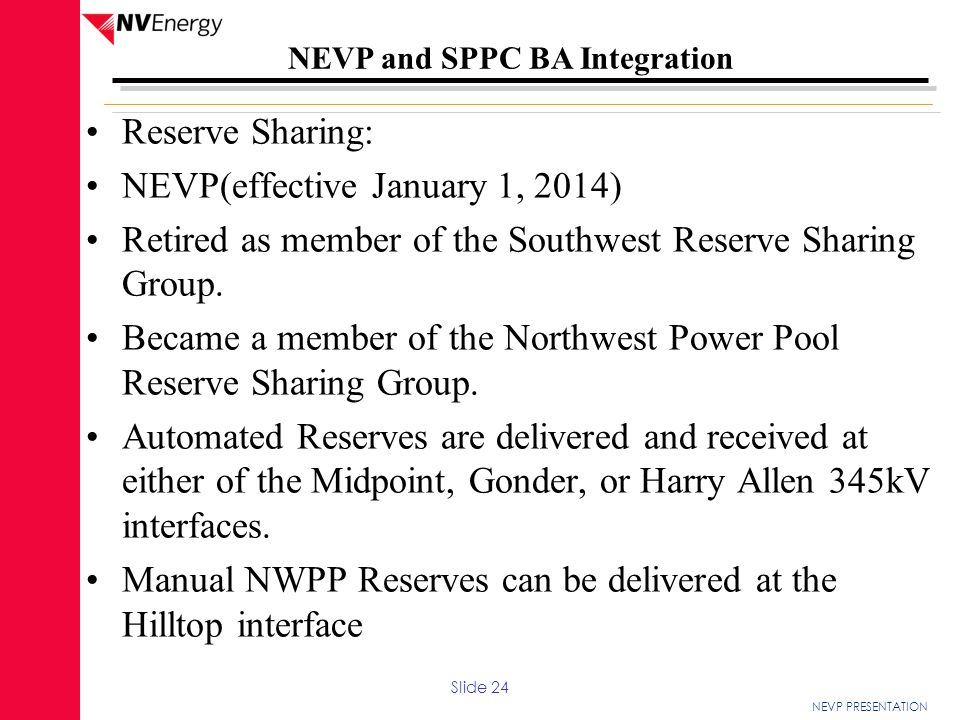 NEVP PRESENTATION NEVP and SPPC BA Integration Reserve Sharing: NEVP(effective January 1, 2014) Retired as member of the Southwest Reserve Sharing Gro