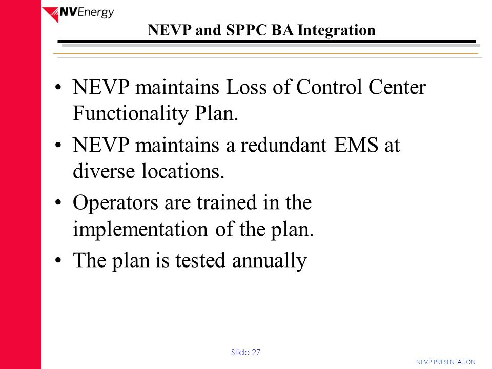 NEVP PRESENTATION NEVP and SPPC BA Integration NEVP maintains Loss of Control Center Functionality Plan. NEVP maintains a redundant EMS at diverse loc